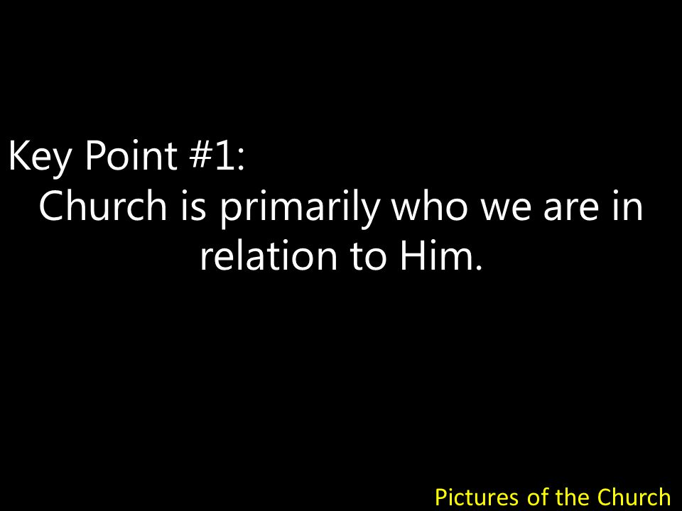 Key Point #2: We then relate to one another and to the world out of our relation to Him.