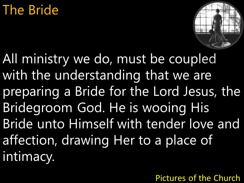 A Glorious Church Ephesians 5:22-32 Pictures of the Church The Bride