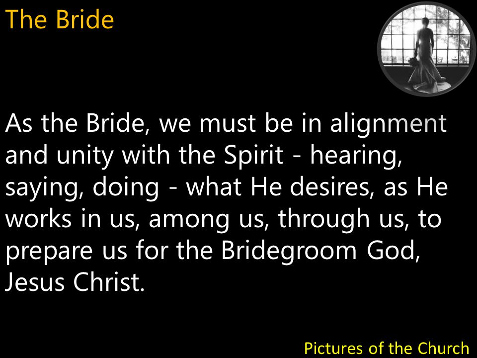 Summary: 1, The Bride is lost in her love, admiration, commitment to her Groom Pictures of the Church The Bride