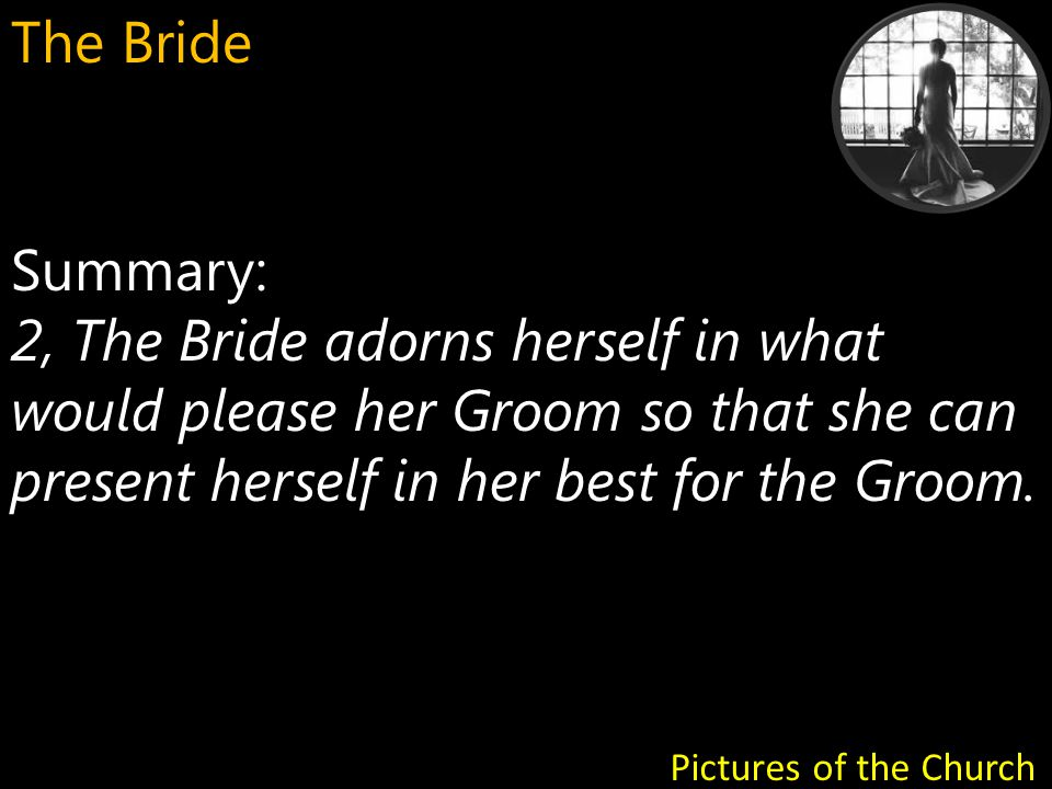 Summary: 3, The Bride is the recipient of the Grooms unconditional love Pictures of the Church The Bride