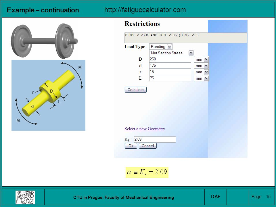 CTU in Prague, Faculty of Mechanical Engineering DAF Page 16 Example – continuation FEM Calculation – CTU Prague Wheel Braking disc Axle