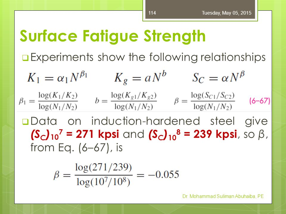 Surface Fatigue Strength  A long standing correlation in steels between S C and H B at 10 8 cycles is  AGMA uses Dr.