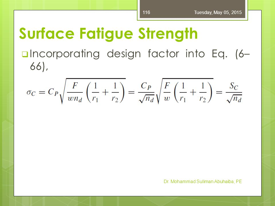 Surface Fatigue Strength  Since this is nonlinear in its stress-load transformation, the definition of n d depends on whether load or stress is the primary consideration for failure.