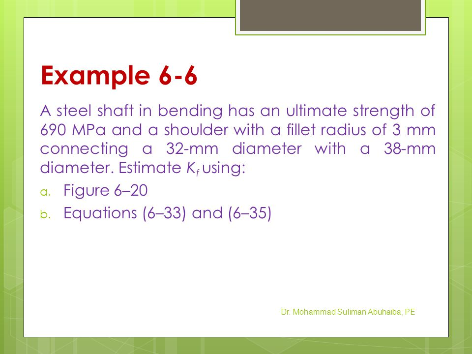 Application of Fatigue Stress Concentration Factor  Use K f as a multiplier to increase the nominal stress.