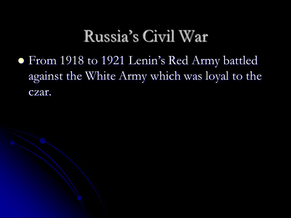 Russia's Civil War Red Army Red Army Loyal to Lenin Loyal to Lenin Used the secret police to find enemies.
