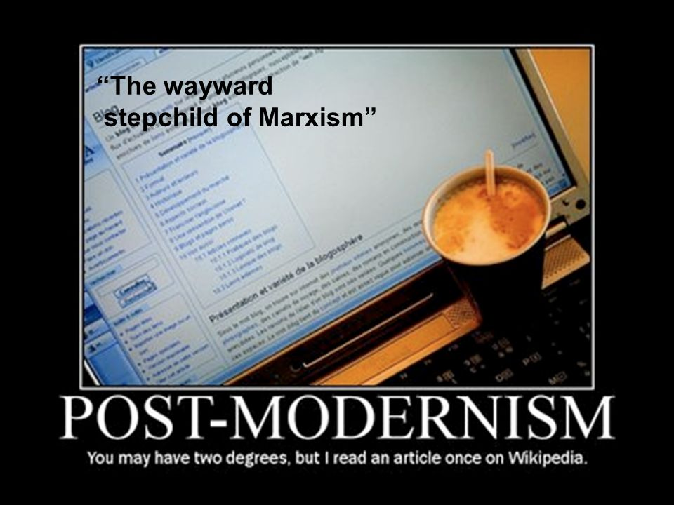 Postmodernism is a continuation of other Marxist ideas, namely atheism, socialism, punctuated evolution, and the socially constructed, among others.