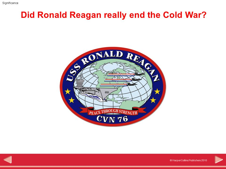 © HarperCollins Publishers 2010 Significance Objectives In this activity you will: Learn why the Cold War ended.