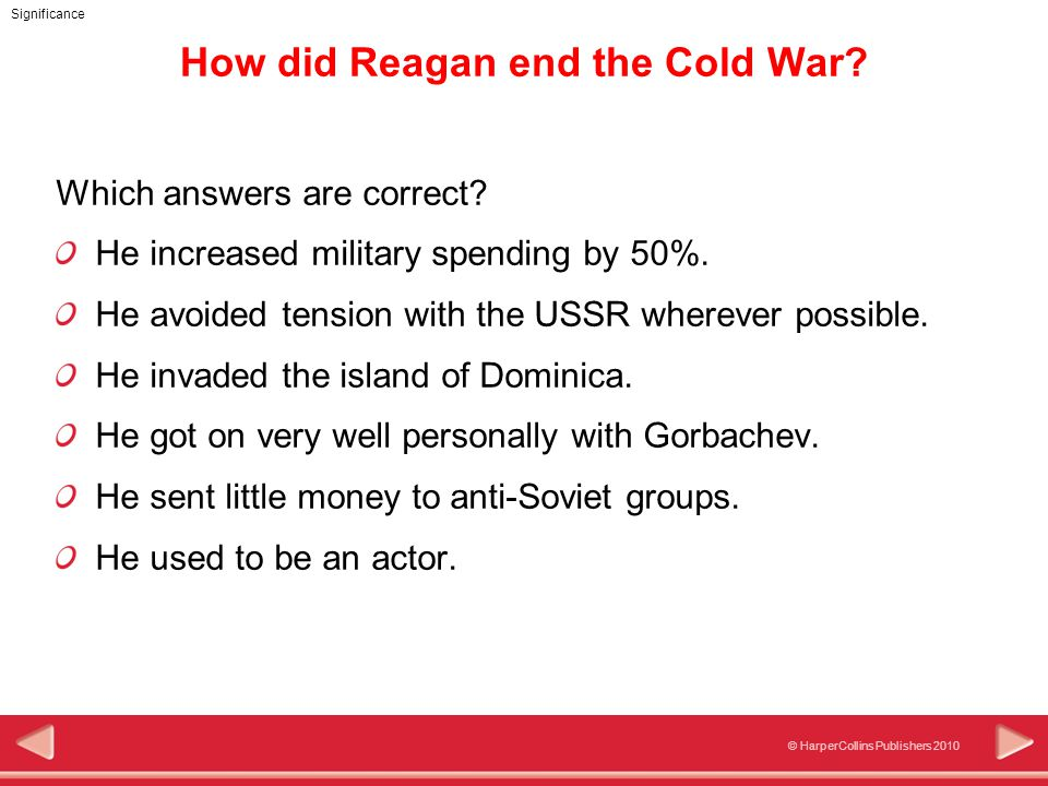 © HarperCollins Publishers 2010 Significance How did Reagan end the Cold War.
