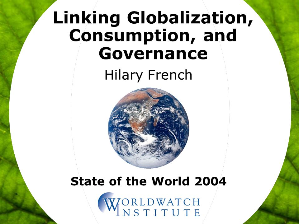 Linking Globalization, Consumption, and Governance Overview: 1.The Spread of McWorld 2.Global Cooperation for Sustainable Consumption 3.From Johannesburg to Cancun and Beyond