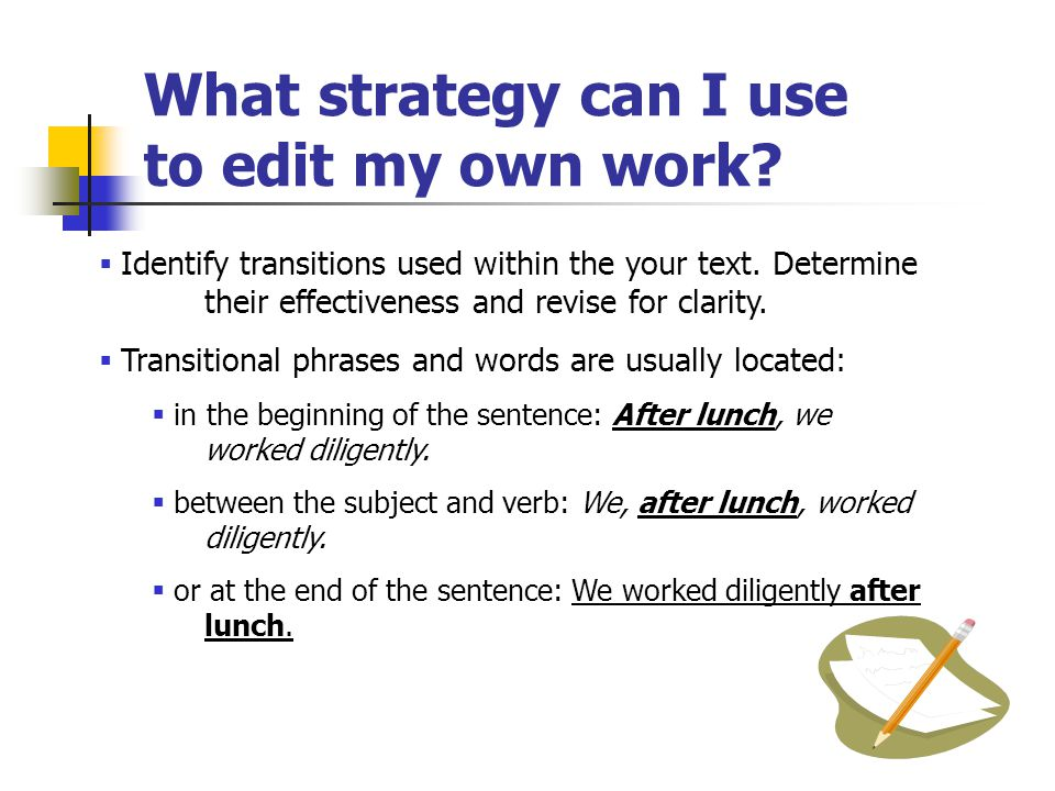 What strategy can I use to edit my own work. Identify transitions used within the your text.