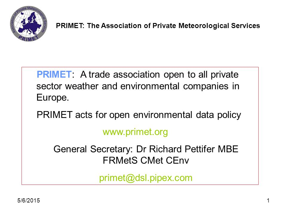 PRIMET: The Association of Private Meteorological Services 5/6/20152 Meteorological Data Most observational data comes from: Observing systems run by National Meteorological Services (NMSs).