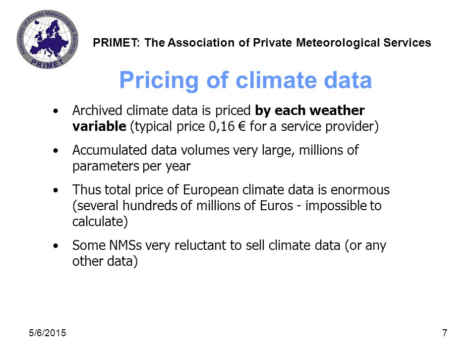 PRIMET: The Association of Private Meteorological Services 5/6/20158 Key problems in today's Europe The availability of affordable data is key for much value added business.