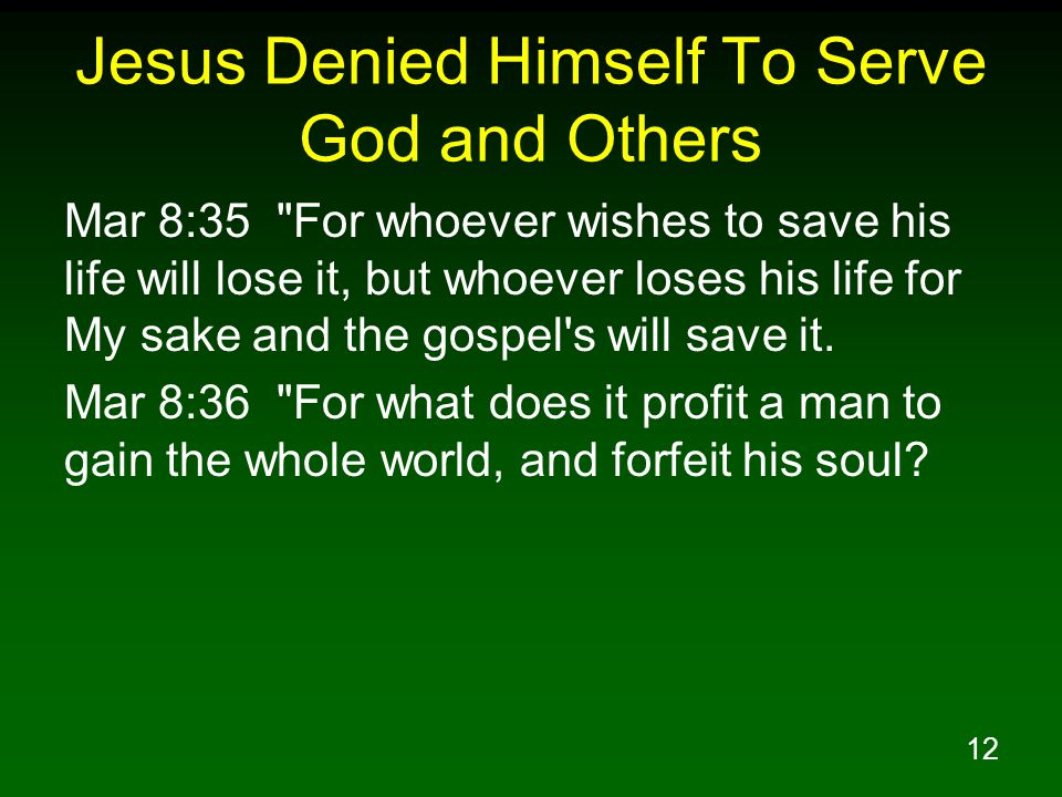 13 Jesus Denied Himself To Serve God and Others Mat 20:25 But Jesus called them to Himself and said, You know that the rulers of the Gentiles lord it over them, and their great men exercise authority over them.