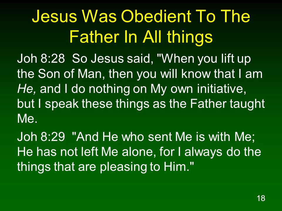 19 Jesus Was Obedient To The Father In All things Mat 23:23 Woe to you, scribes and Pharisees, hypocrites.