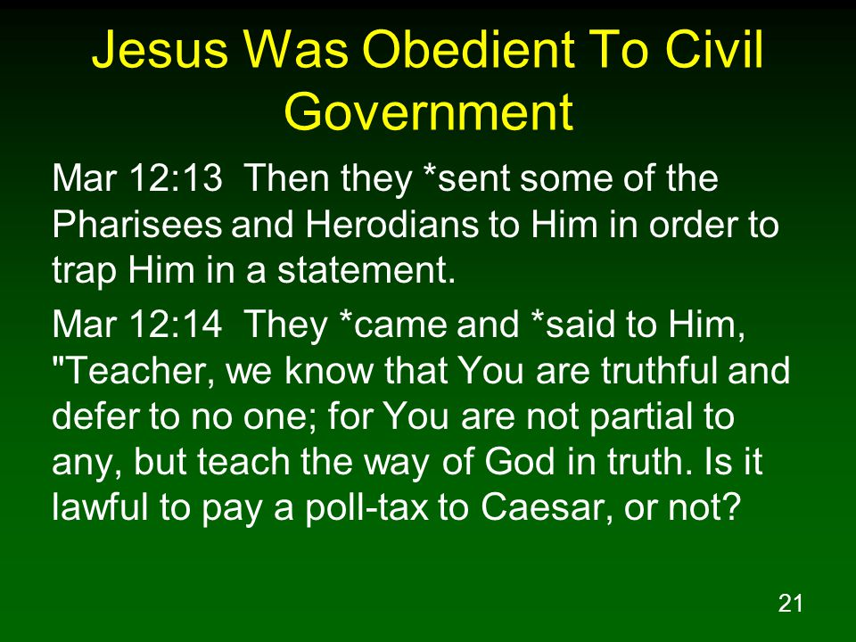 22 Jesus Was Obedient To Civil Government Mar 12:15 Shall we pay or shall we not pay? But He, knowing their hypocrisy, said to them, Why are you testing Me.