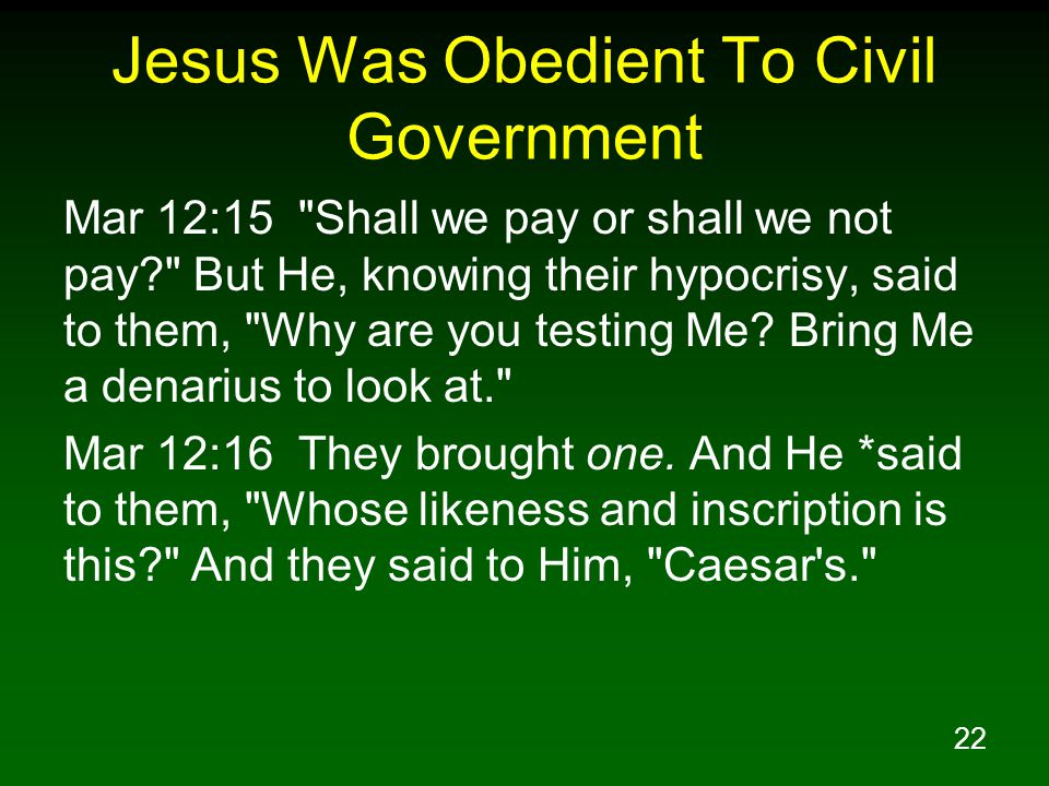 23 Jesus Was Obedient To Civil Government Mar 12:17 And Jesus said to them, Render to Caesar the things that are Caesar s, and to God the things that are God s. And they were amazed at Him.