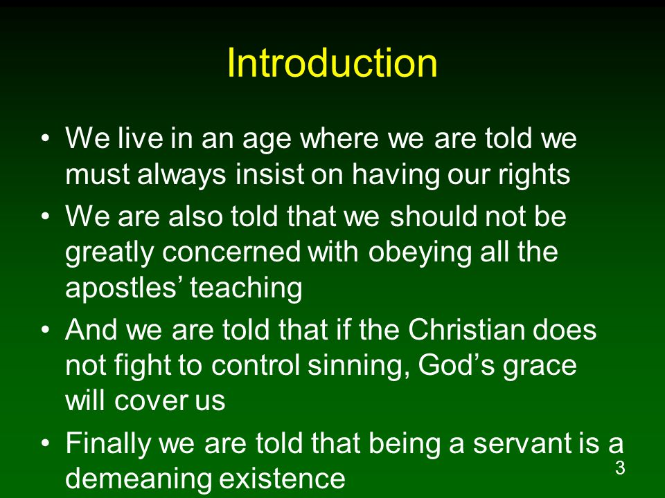 4 Introduction But, when we look at Jesus our perfect example, we see the opposite of these attitudes His great desire was to do the will of God Jesus said that being a servant guided by God's will is great in the sight of God He laid aside self and placed God and others before Himself Let us study and learn to imitate Jesus instead of the world