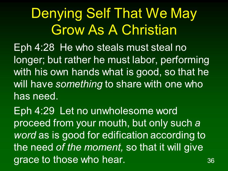 37 Denying Self That We May Grow As A Christian Eph 4:30 Do not grieve the Holy Spirit of God, by whom you were sealed for the day of redemption.