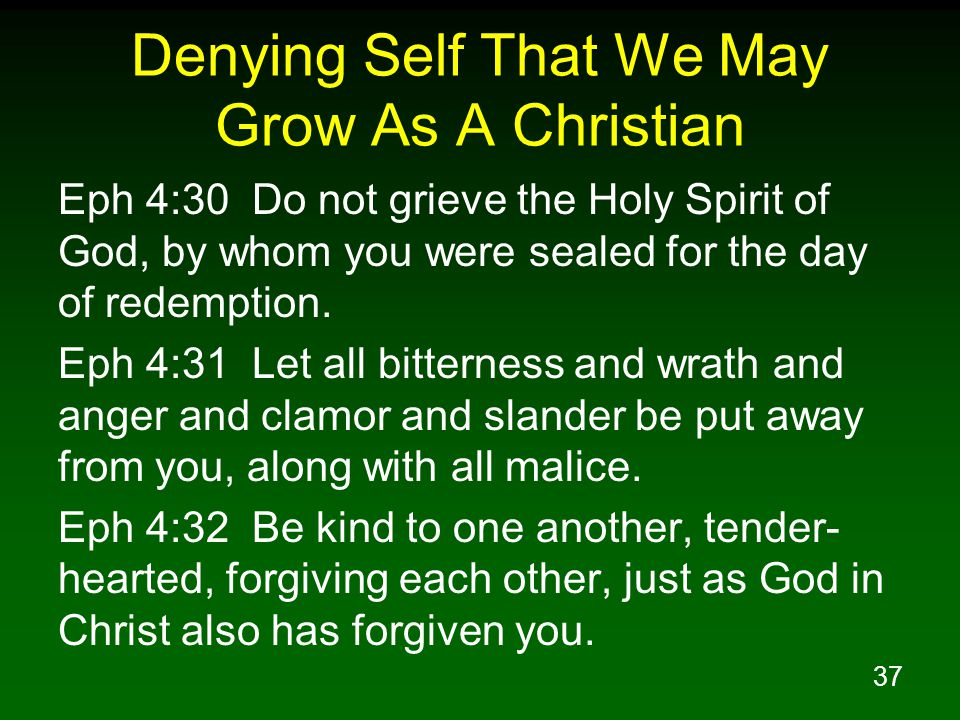 38 Denying Self That We May Serve Others Php 2:1 Therefore if there is any encouragement in Christ, if there is any consolation of love, if there is any fellowship of the Spirit, if any affection and compassion, Php 2:2 make my joy complete by being of the same mind, maintaining the same love, united in spirit, intent on one purpose.