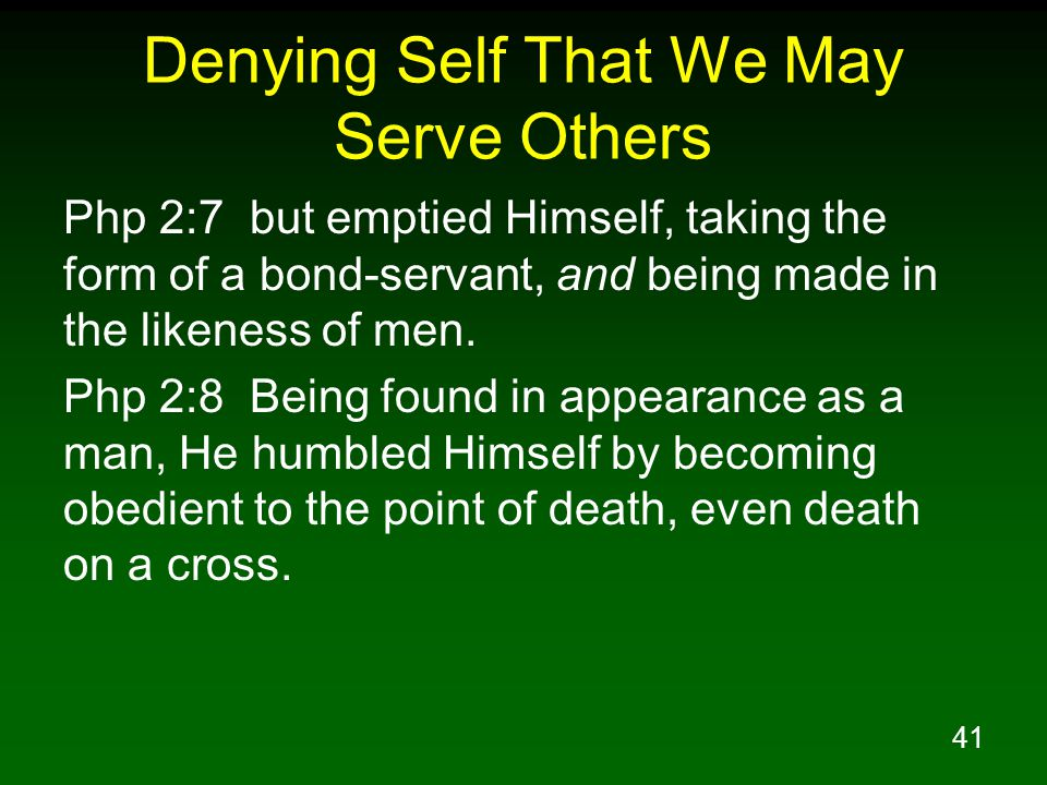 42 Denying Self That We May Serve Others Gal 5:13 For you were called to freedom, brethren; only do not turn your freedom into an opportunity for the flesh, but through love serve one another.