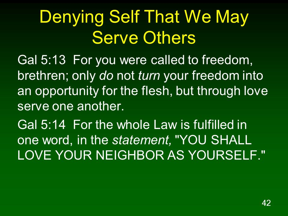 43 Denying Self That We May Serve Others Gal 5:15 But if you bite and devour one another, take care that you are not consumed by one another.