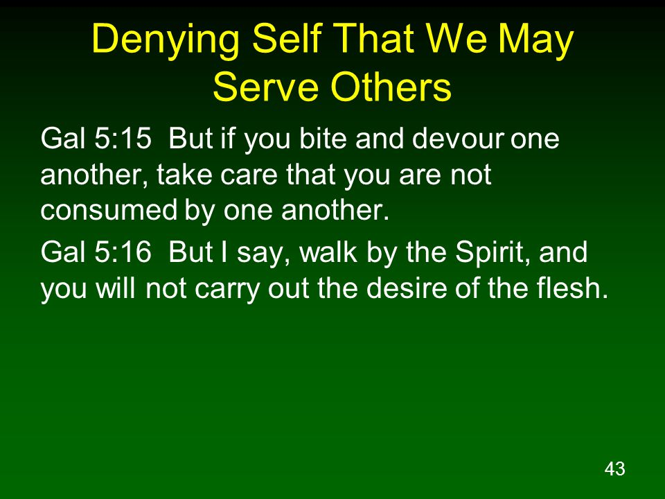 44 Denying Self That We May Serve Others Heb 10:23 Let us hold fast the confession of our hope without wavering, for He who promised is faithful; Heb 10:24 and let us consider how to stimulate one another to love and good deeds, Heb 10:25 not forsaking our own assembling together, as is the habit of some, but encouraging one another; and all the more as you see the day drawing near.