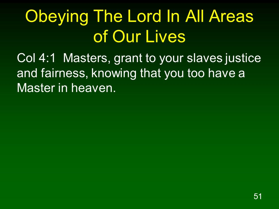 52 Obeying The Lord In All Areas of Our Lives 1Pe 2:13 Submit yourselves for the Lord s sake to every human institution, whether to a king as the one in authority, 1Pe 2:14 or to governors as sent by him for the punishment of evildoers and the praise of those who do right.