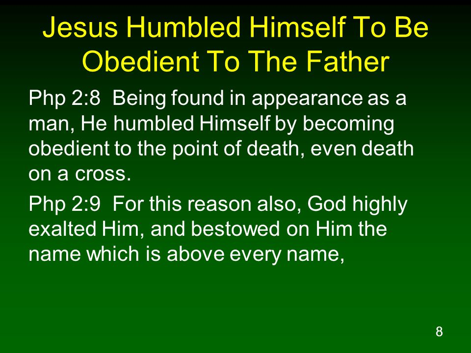 9 Jesus Humbled Himself To Be Obedient To The Father Php 2:10 so that at the name of Jesus EVERY KNEE WILL BOW, of those who are in heaven and on earth and under the earth, Php 2:11 and that every tongue will confess that Jesus Christ is Lord, to the glory of God the Father.