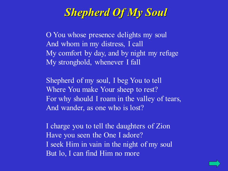 Shepherd of my soul, I shall follow You O how sweet Your voice is to me.
