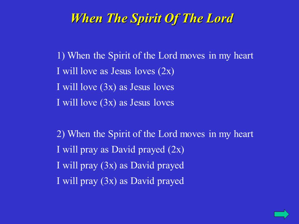 3) When the Spirit of the Lord moves in my heart I will preach as Peter preached (2x) I will preach (3x) as Peter preached 4) When the Spirit of the Lord moves in my heart I will serve as St.