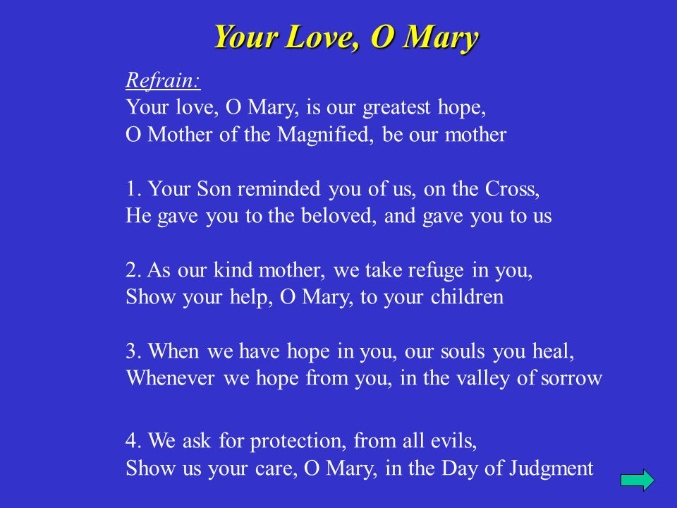 Refrain: Your love, O Mary, is our greatest hope, O Mother of the Magnified, be our mother 5.
