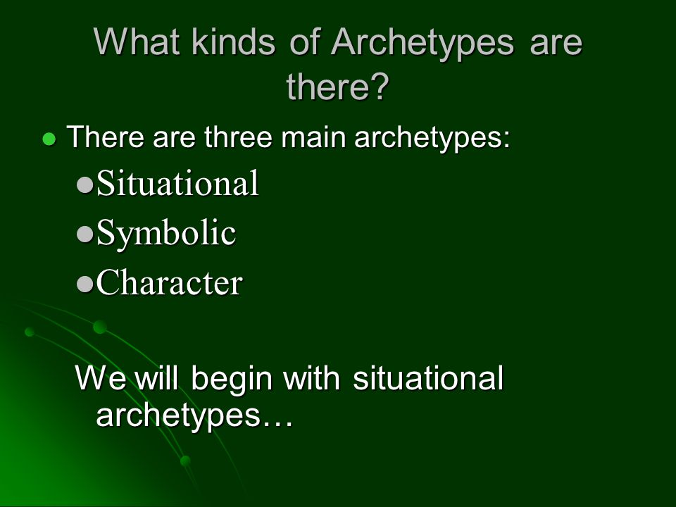 Character Archetypes A person or being that serves as a representative of a greater ideal A person or being that serves as a representative of a greater ideal Characteristics, actions, abilities, or powers contribute to the archetype characterization Characteristics, actions, abilities, or powers contribute to the archetype characterization