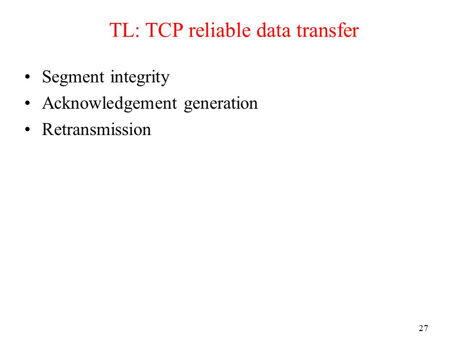 28 TL: TCP RDT segment integrity Checksum included in header Is it sufficient to just checksum the packet contents.