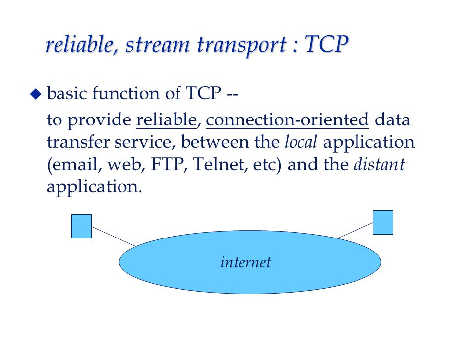 reliable, stream transport : TCP 5 features characterize TCP protocol service : 1.