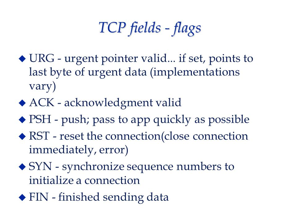 more on TCP  opening connections - both sides must agree on parameters before data passed  connection establishment - 3 way handshake (SYN,SYN,ACK)  segments - one TCP packet  window size - variable, established when connection made  flow control  out of band data