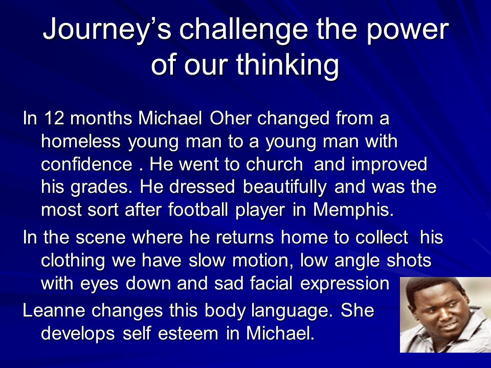Michael Oher's Journey Journeys allow people to respond to challenges Journey involve obstacles Journeys allow people to gain new insights about themselves Journeys challenge the power of our thinkng Journeys provide us opportunities to extend ourselves intellectually