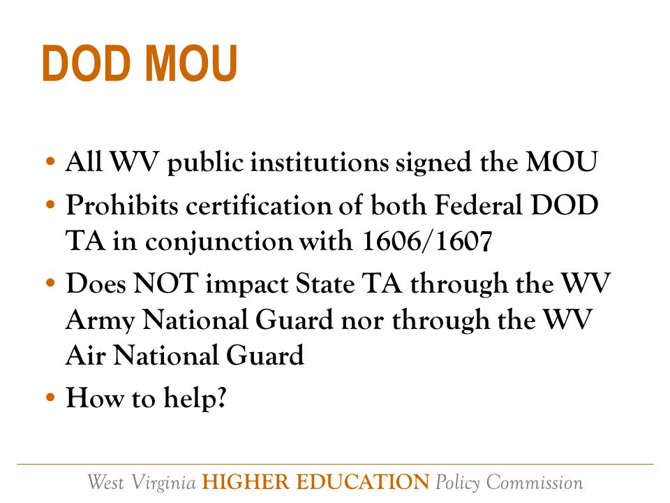 West Virginia HIGHER EDUCATION Policy Commission §18B-4-9 Essentially, a law to ensure our public campuses increase the likelihood of success for our student veterans Legislative report How to help?