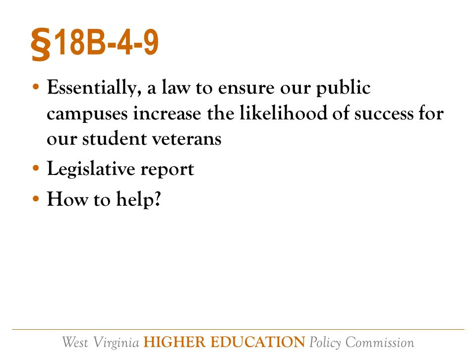 West Virginia HIGHER EDUCATION Policy Commission Section 702 July 1, 2015 In state tuition for covered individuals Noncompliance = no more GI Bill How to help?