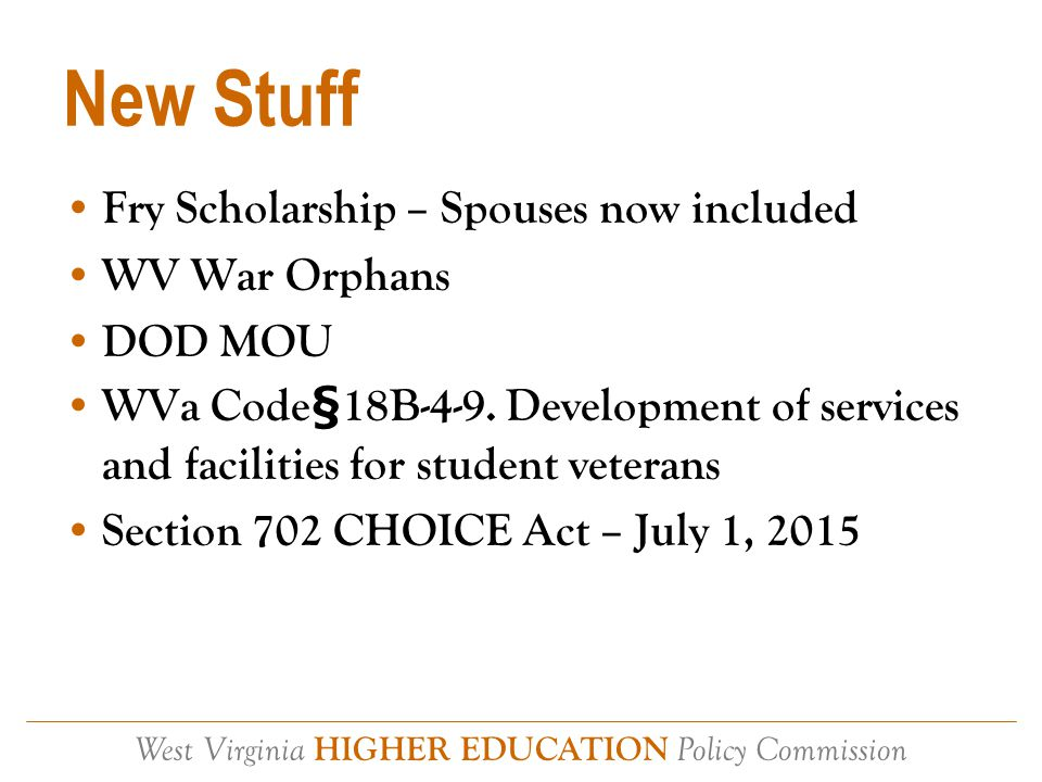 West Virginia HIGHER EDUCATION Policy Commission Fry Scholarship Previously only available to surviving children Surviving spouses on Jan.