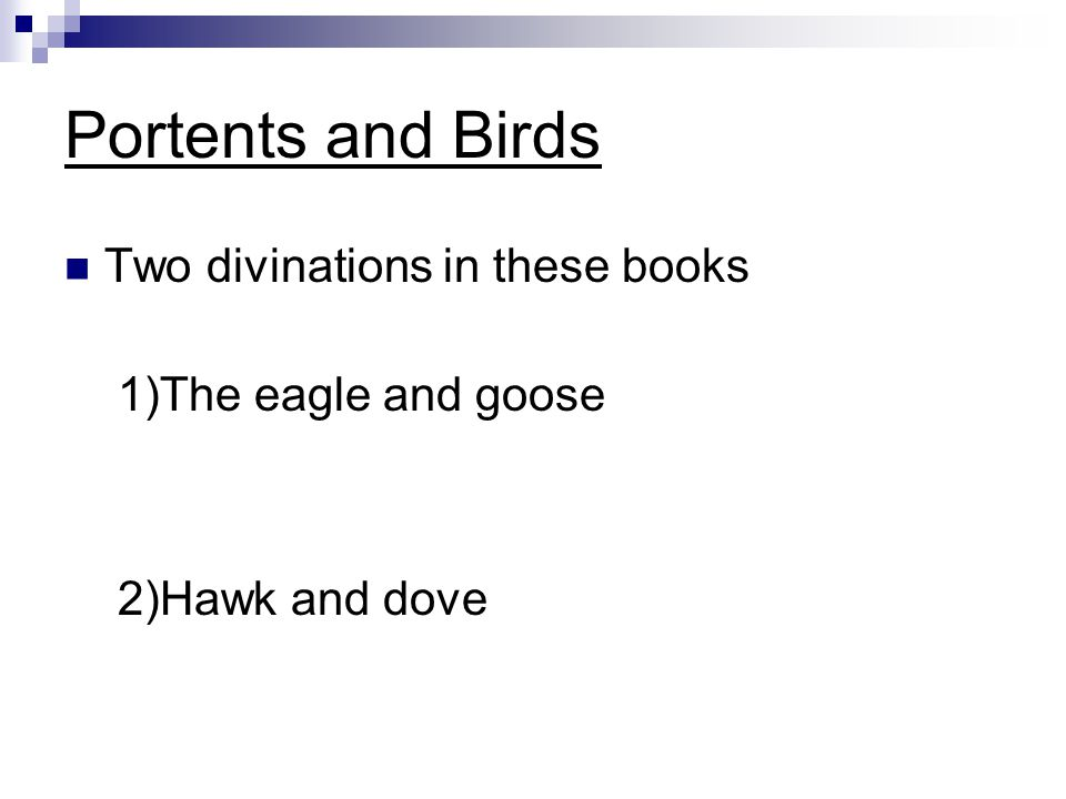The Hawk and Goose A mountain eagle appears with a goose in its talons Eagle = Odysseus, Goose = Suitors Helen interprets, not Menelaus Helen seems tuned in to domestic strife Bird signs VERY important (especially eagles)