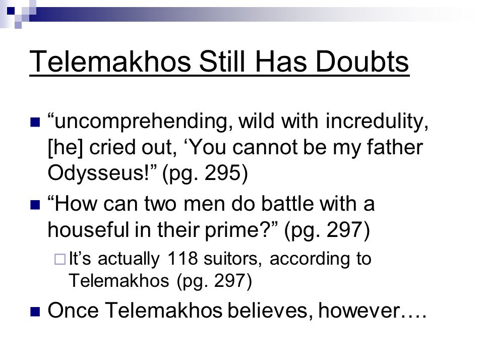 REVENGE Telemakhos finds his courage  Even when danger comes, I think you'll find courage in me. (pg.