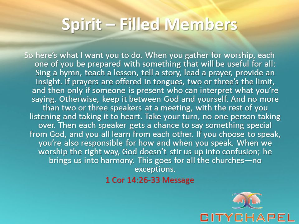 Spirit – Filled Members All these [gifts, achievements, abilities] are inspired and brought to pass by one and the same [Holy] Spirit, Who apportions to each person individually [exactly] as He chooses 1 Cor 12:11