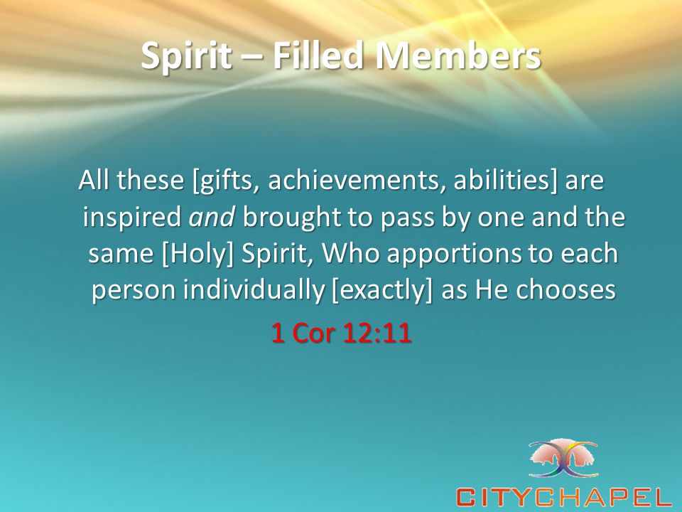 Spirit – Filled Members God's various gifts are handed out everywhere; but they all originate in God's Spirit.