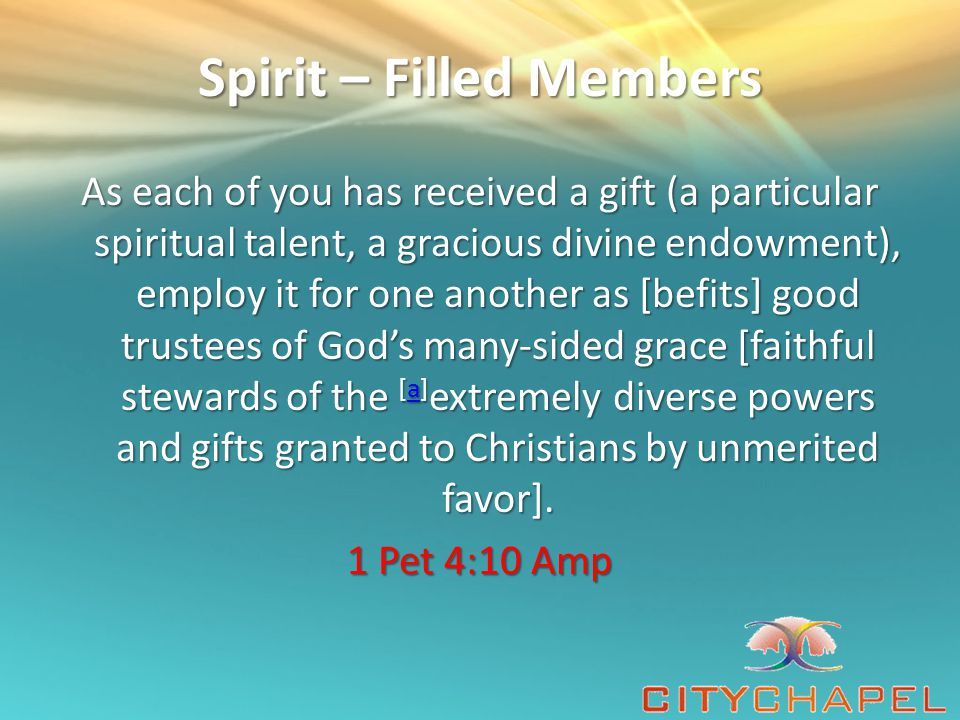 Spirit – Filled Members For as we have many members in one body, but all the members do not have the same function, so we, being many, are one body in Christ, and individually members of one another.
