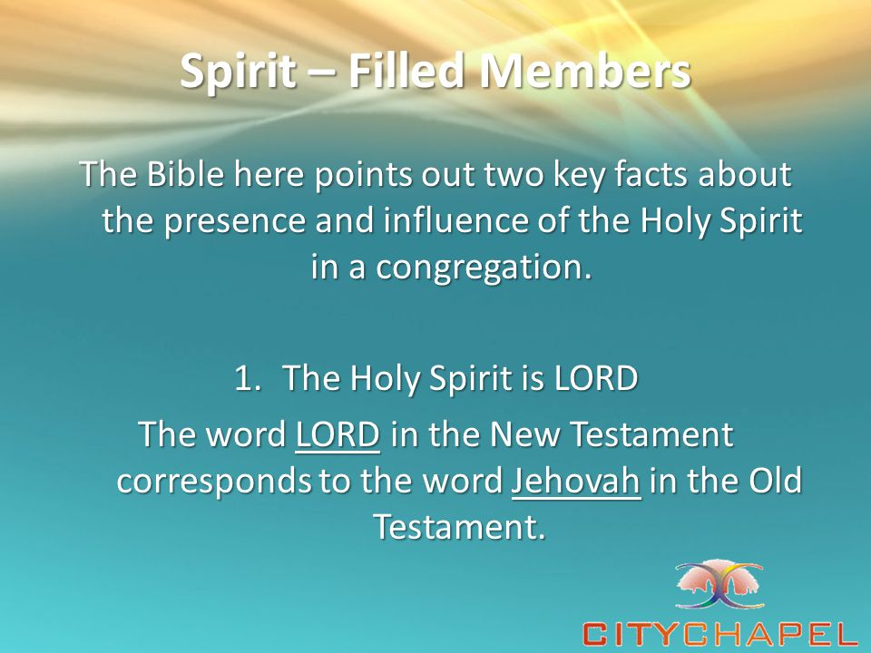 Spirit – Filled Members This means that in any normal Christian congregation, the Holy Spirit has supreme sovereignty.