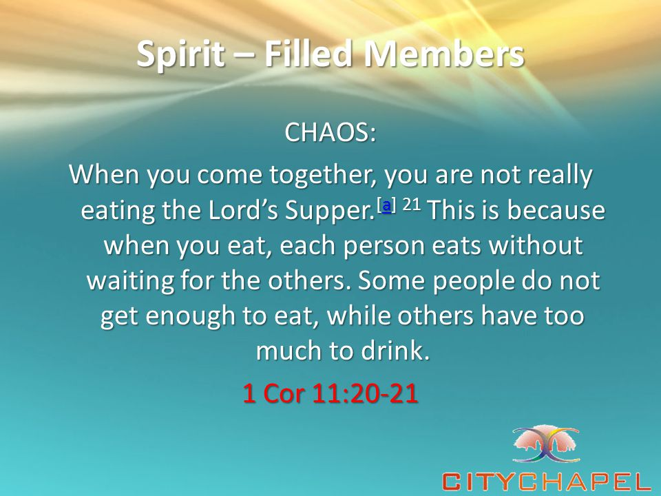 Spirit – Filled Members ORDER: So, my friends, when you come together to the Lord's Table, be reverent and courteous with one another.