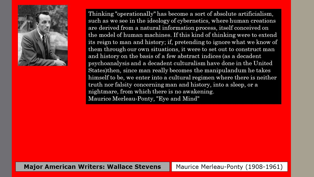 Major American Writers: Wallace Stevens Maurice Merleau-Ponty (1908-1961) [Painting] gives visible existence to what profane vision believes to be invisible; thanks to it we do not need a muscular sense in order to possess the voluminosity of the world.