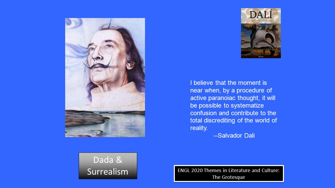 ENGL 2020 Themes in Literature and Culture: The Grotesque Asked why he had a pet lobster (which the motorcycle-goggle- wearing Dali sometimes walked— with a leash—on the streets of Paris), he replied: It doesn't bark, and it knows the secrets of the deep. Dada & Surrealism Dada & Surrealism