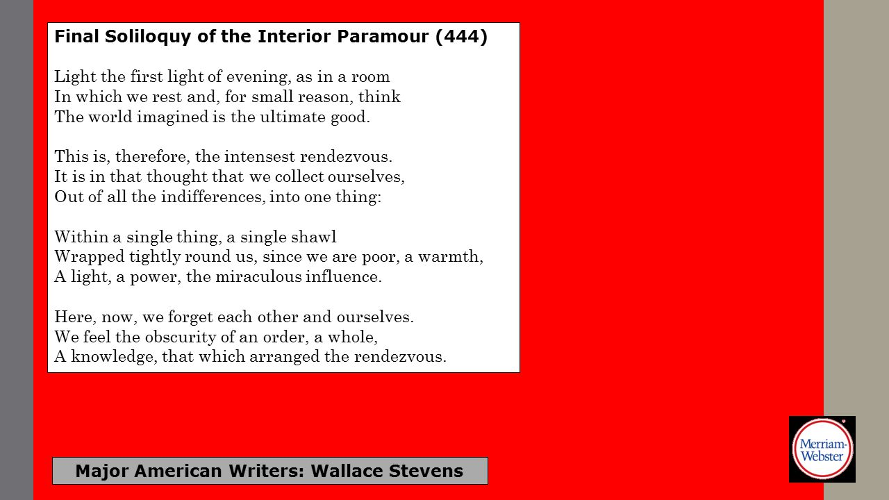 Major American Writers: Wallace Stevens Final Soliloquy of the Interior Paramour Within its vital boundary, in the mind.