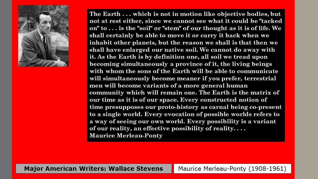 Major American Writers: Wallace Stevens Maurice Merleau-Ponty (1908-1961) One earthquake does more to demonstrate our vulnerability and mortality than the whole history of philosophy.